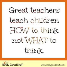 teachers how to think not what to think