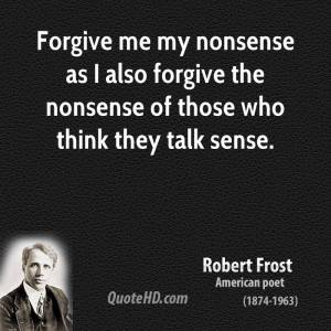 robert-frost-quote-forgive-me-my-nonsense-as-i-also-forgive-the-nonsen